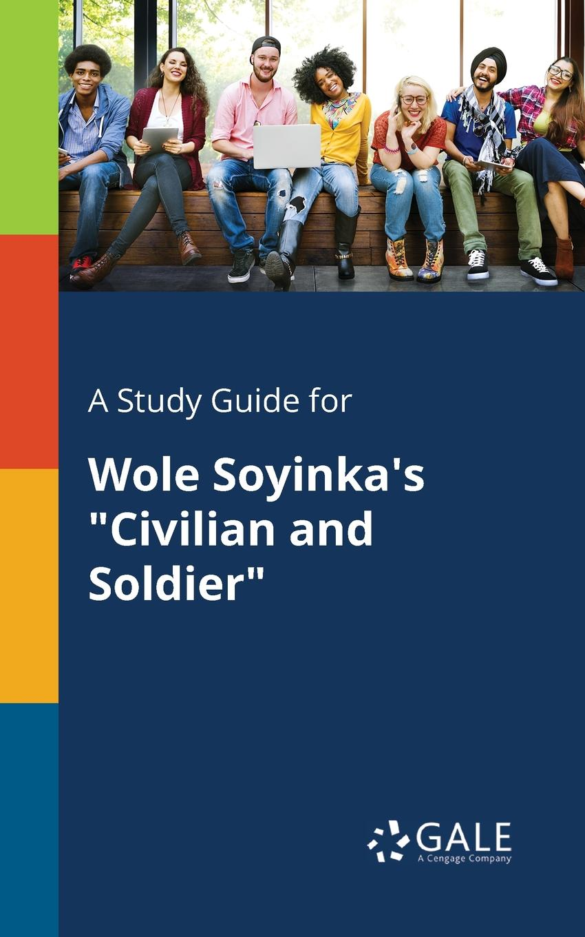 Cengage Learning Gale A Study Guide for Wole Soyinka.s Civilian and Soldier cengage learning gale a study guide for j d salinger s franny and zooey