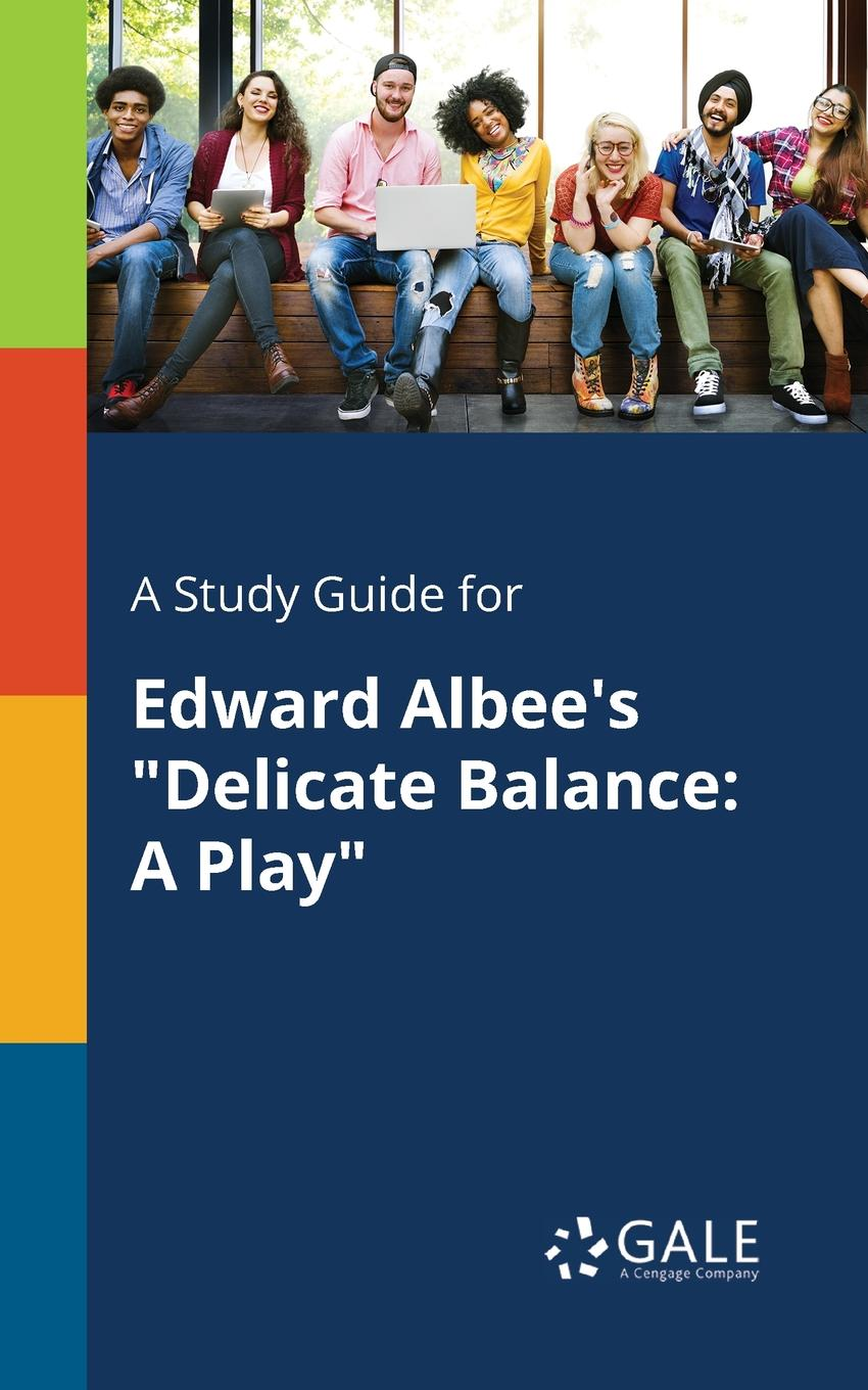 Cengage Learning Gale A Study Guide for Edward Albee.s Delicate Balance. A Play cengage learning gale a study guide for edward hirsch s omen