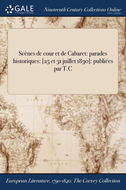 M. l'abbé Trochon Scenes de cour et de Cabaret. parades historiques: .25 et 31 juillet 1830.: publiees par T.C