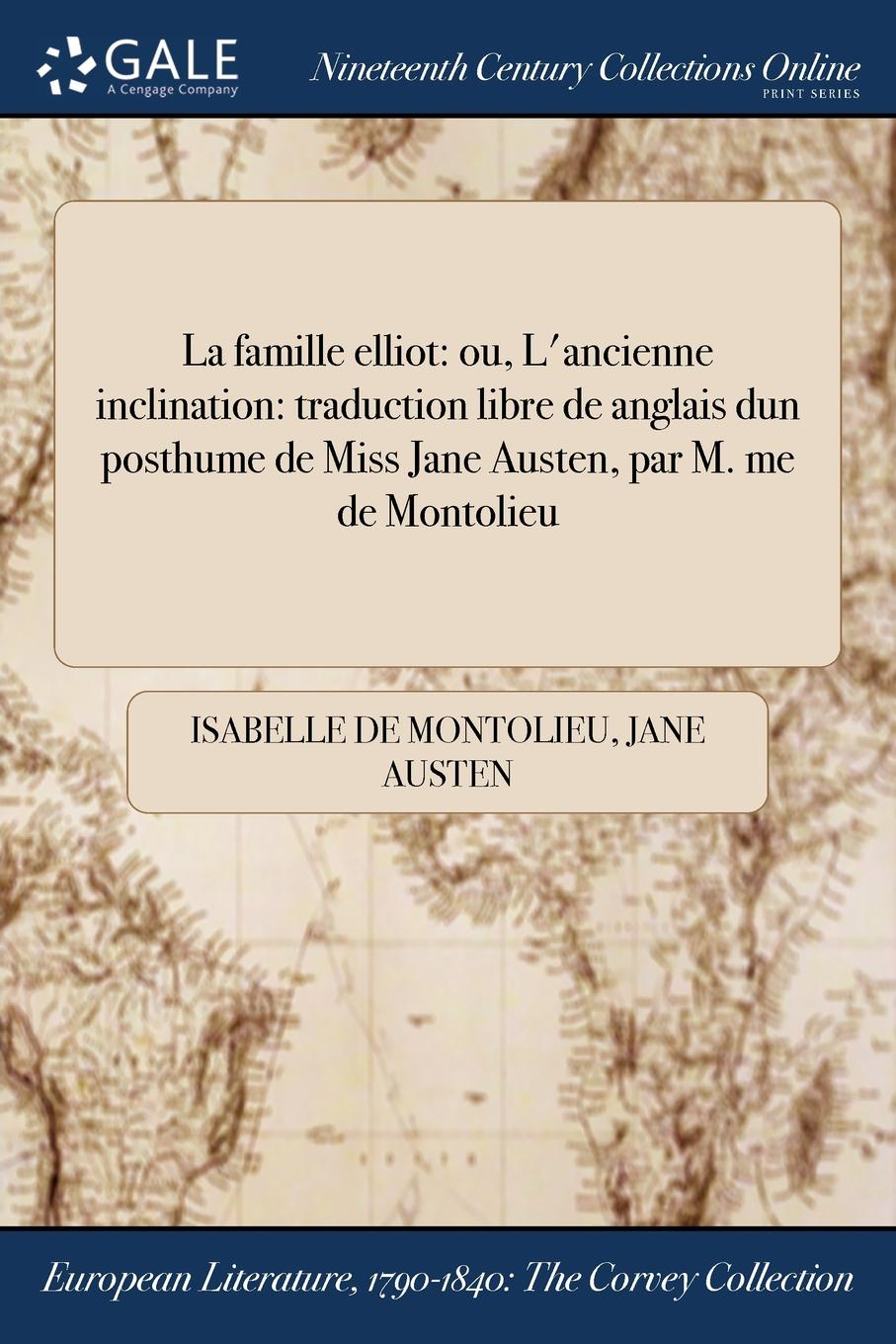Isabelle de Montolieu, Jane Austen La famille elliot. ou, L.ancienne inclination: traduction libre de langlais dun posthume de Miss Jane Austen, par M. me de Montolieu jane austen the novels the text based on collation of the early editions by r w chapman with notes indexes and illus from contemporary sources