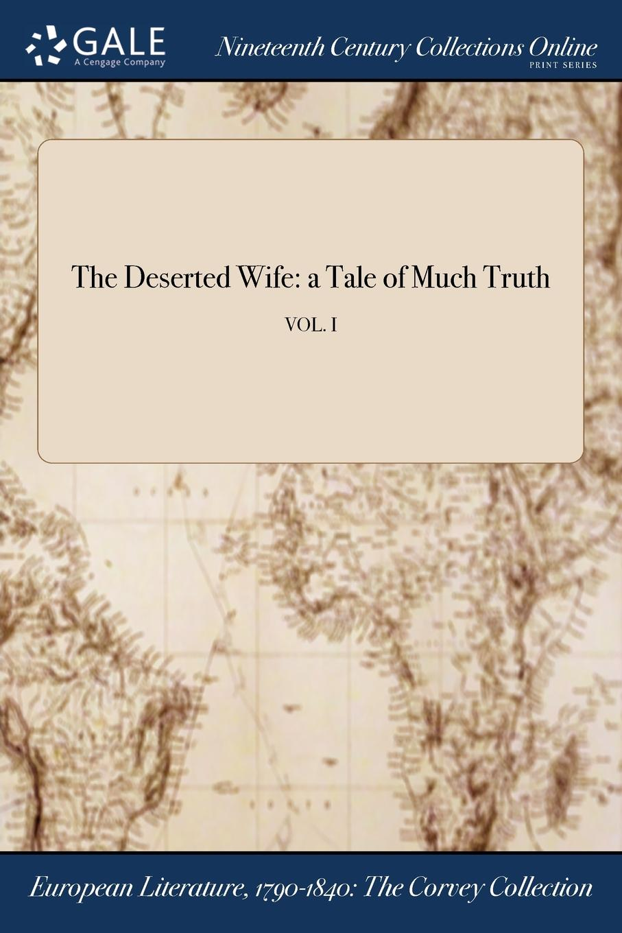 The Deserted Wife. a Tale of Much Truth; VOL. I