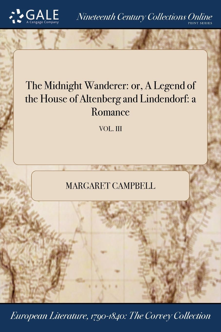 Margaret Campbell The Midnight Wanderer. or, A Legend of the House of Altenberg and Lindendorf: a Romance; VOL. III