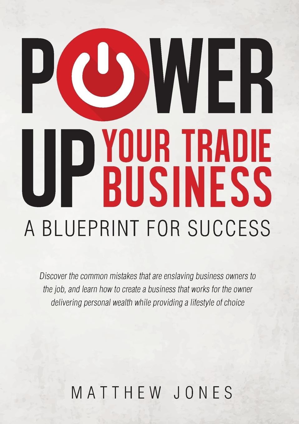 Matthew Jones Power Up Your Tradie Business. A blueprint for success fergus o connell earn more stress less how to attract wealth using the secret science of getting rich your practical guide to living the law of attraction