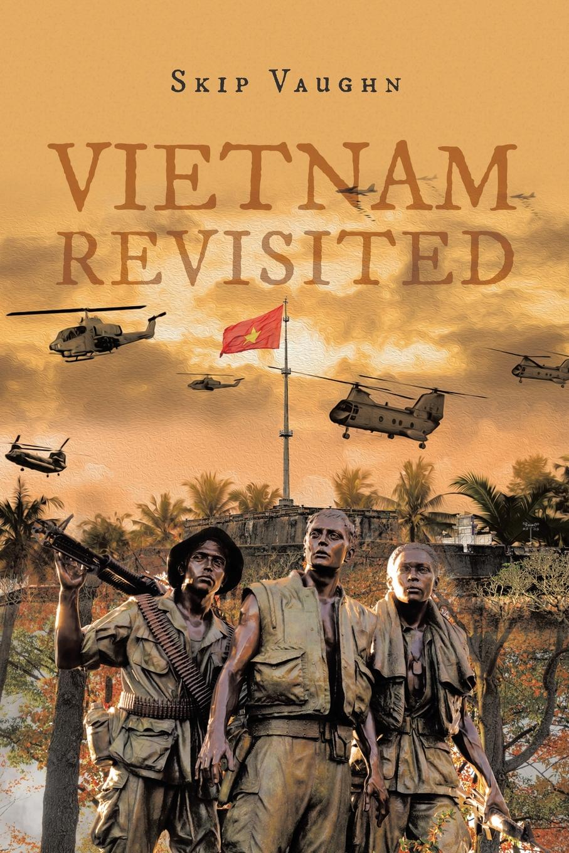 Фото - Skip Vaughn Vietnam Revisited stanley w beesley vietnam the heartland remembers