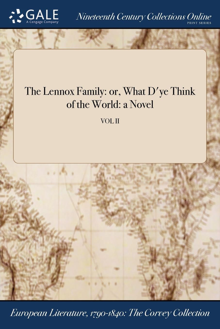 The Lennox Family. or, What D.ye Think of the World: a Novel; VOL II