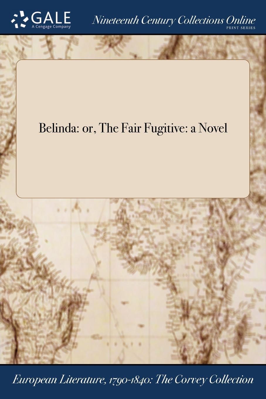 M. l'abbé Trochon Belinda. or, The Fair Fugitive: a Novel