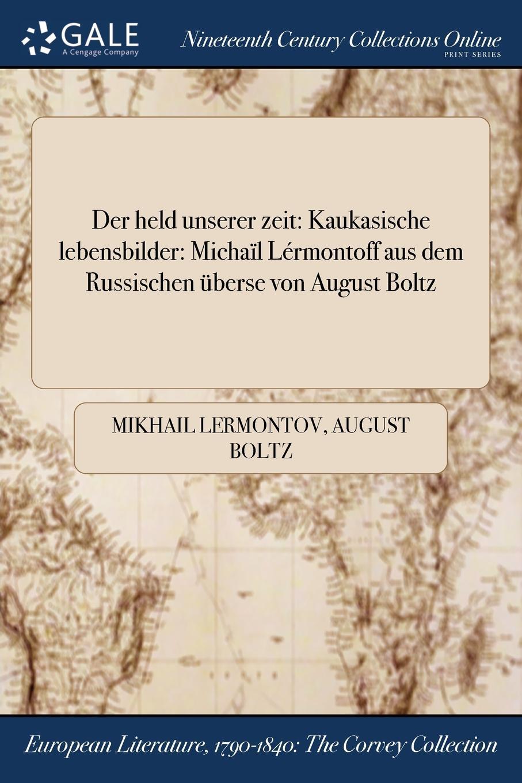 Der held unserer zeit. Kaukasische lebensbilder: Michail Lermontoff aus dem Russischen uberse von August Boltz