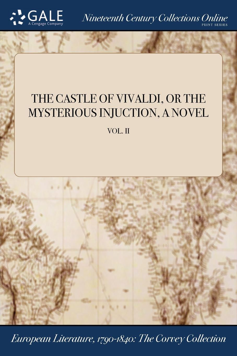 THE CASTLE OF VIVALDI, OR THE MYSTERIOUS INJUCTION, A NOVEL; VOL. II