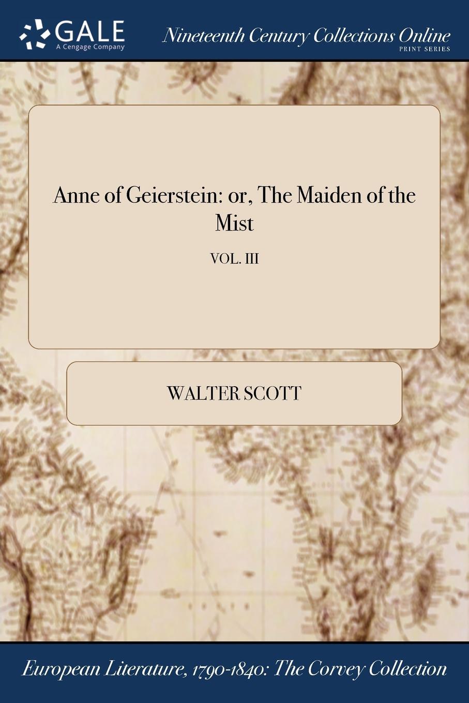 Walter Scott Anne of Geierstein. or, The Maiden of the Mist; VOL. III walter scott anne of geierstein or the maiden of the mist volume 1 of 2