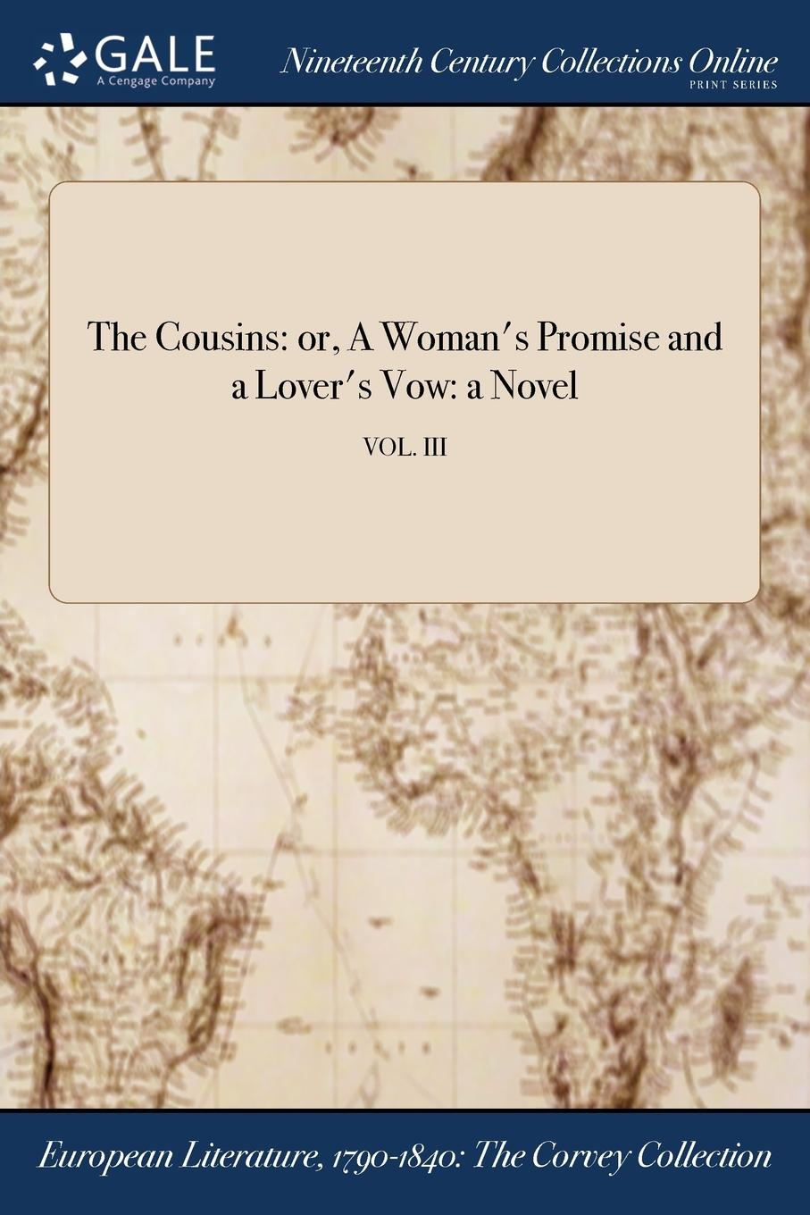 The Cousins. or, A Woman.s Promise and a Lover.s Vow: a Novel; VOL. III