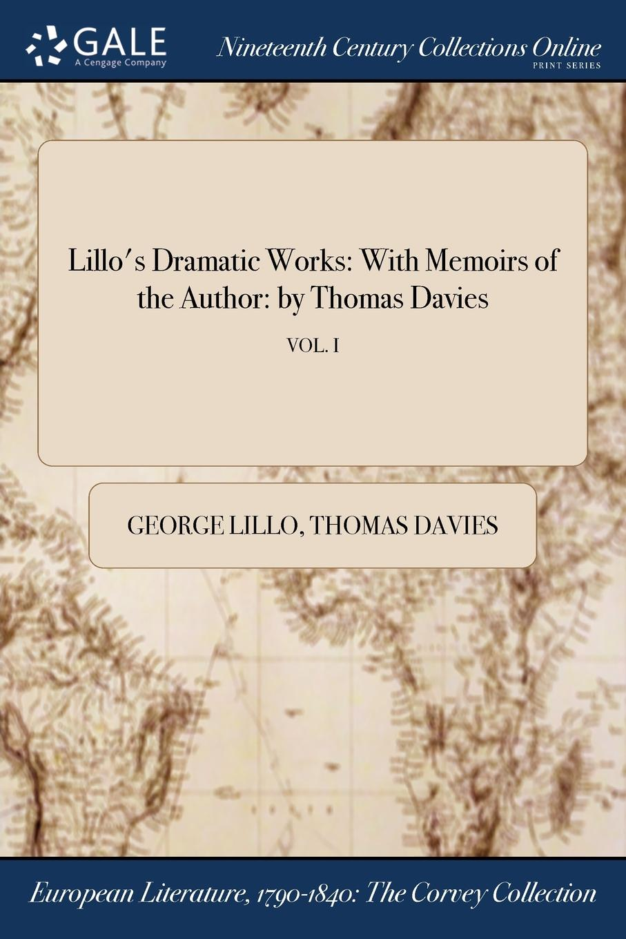 George Lillo, Thomas Davies Lillo.s Dramatic Works. With Memoirs of the Author: by Thomas Davies; VOL. I davies d s short stories from xixth century