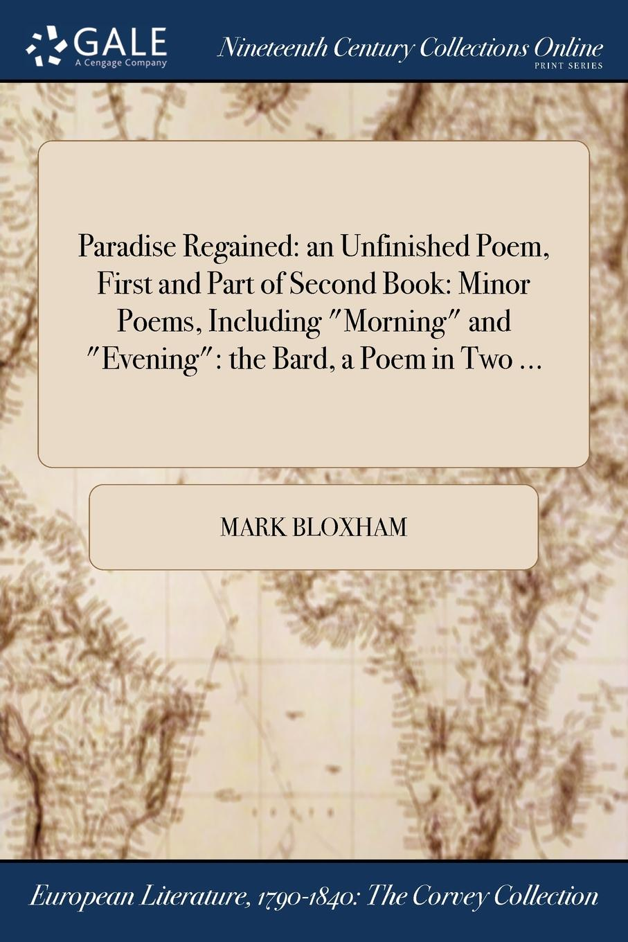 """Mark Bloxham Paradise Regained. an Unfinished Poem, First and Part of Second Book: Minor Poems, Including """"Morning"""" and """"Evening"""": the Bard, a Poem in Two ..."""