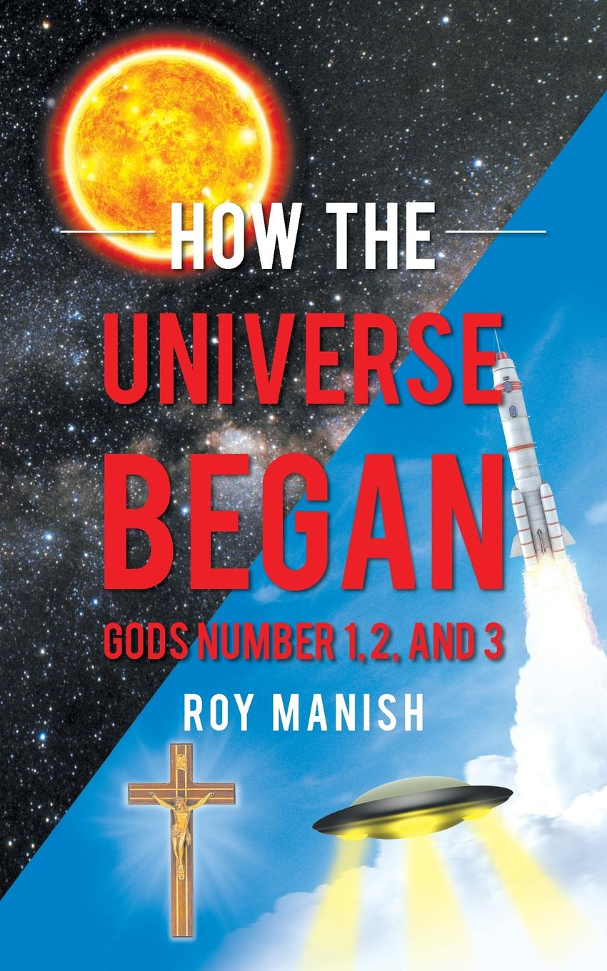 Roy Manish How the Universe Began. Gods Number 1, 2, and 3 fruit of the earth