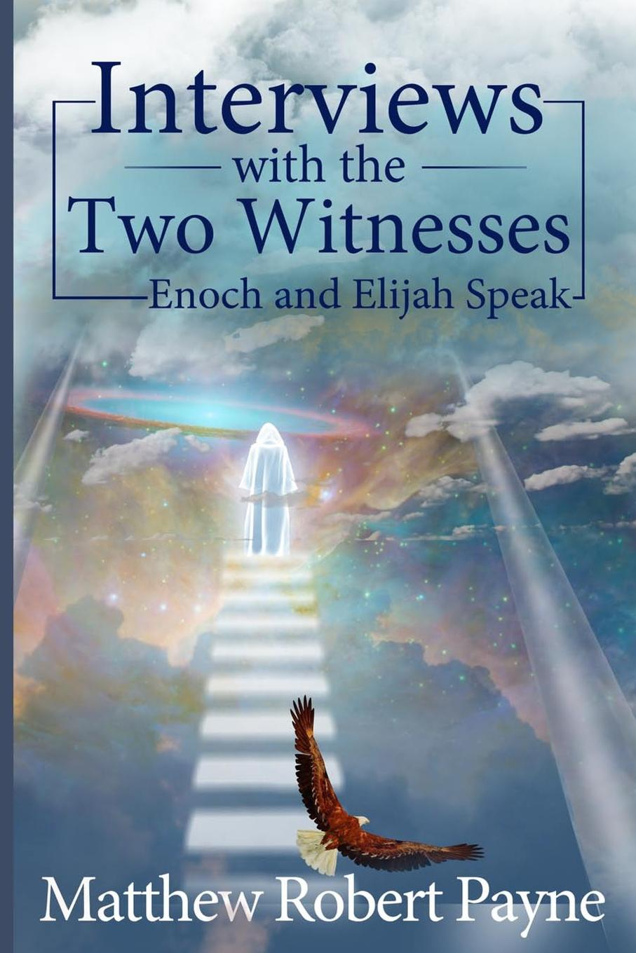 Matthew Robert Payne Interviews with the Two Witnesses. Enoch and Elijah Speak