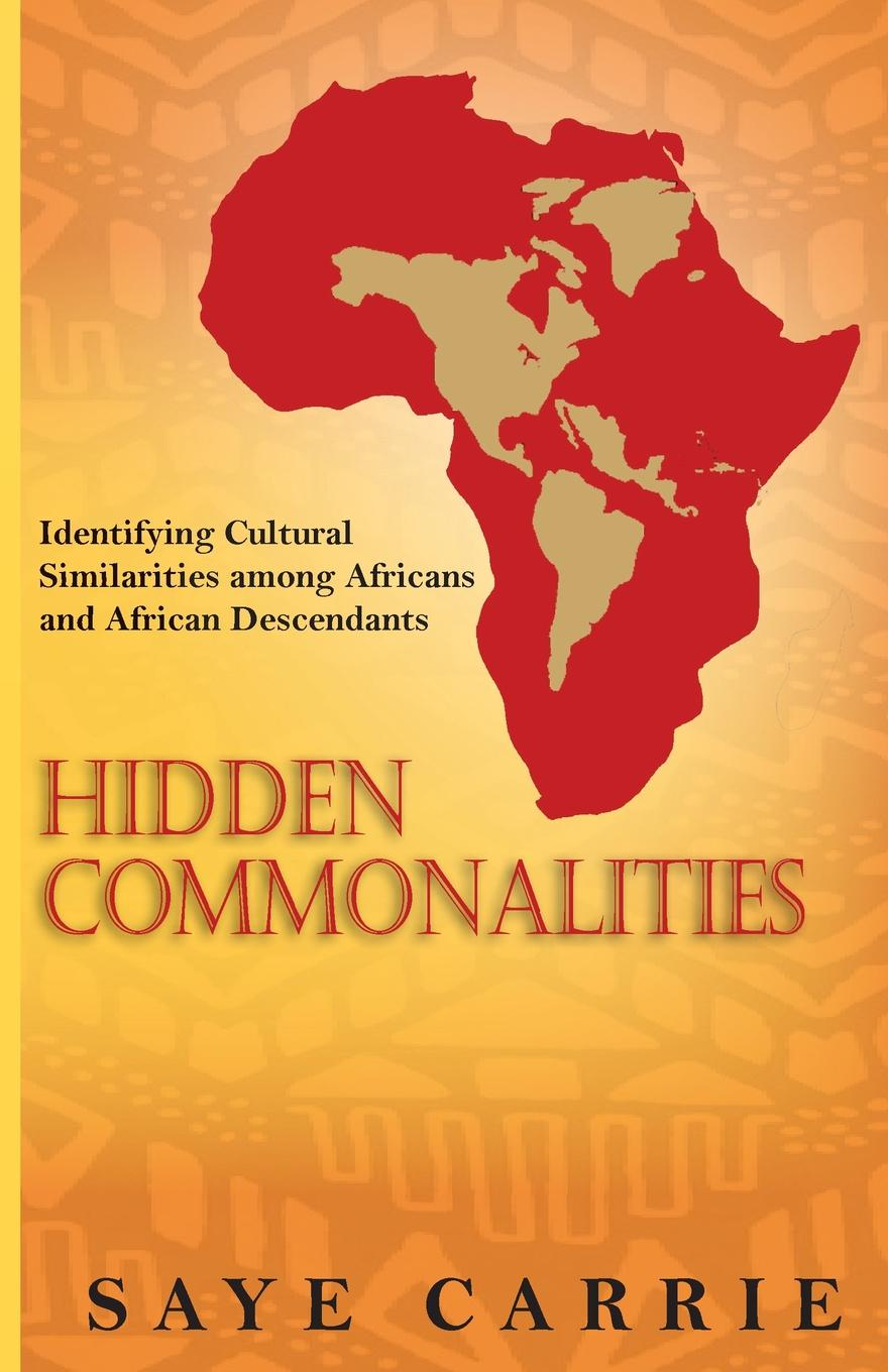 Saye Carrie Hidden Commonalities. Identifying Cultural Similarities among Africans and African Descendants dome of the hidden pavilion
