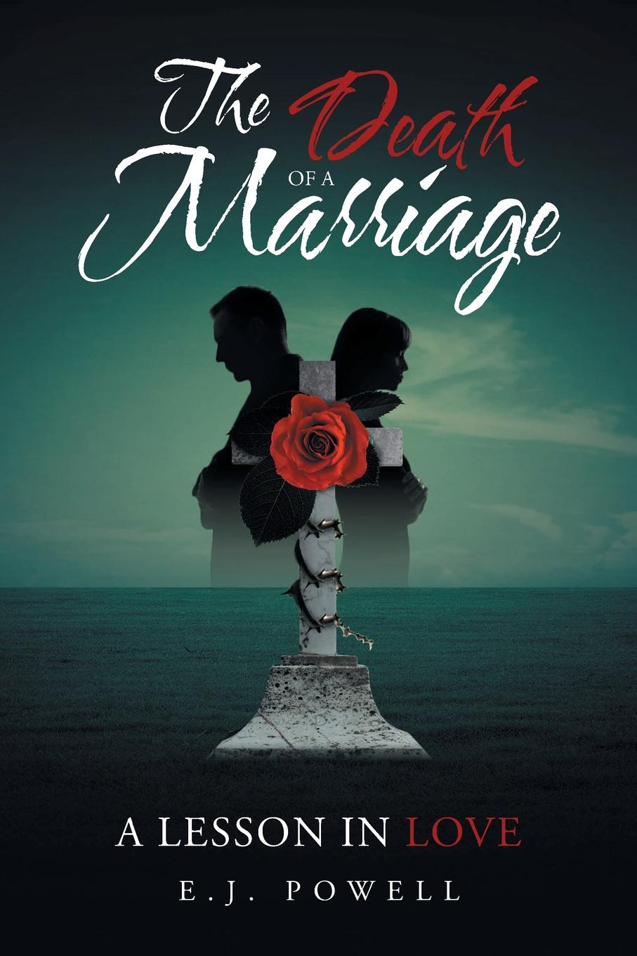 EJ Powell The Death Of A Marriage. A Lesson In Love nina rae springfields the power of hope