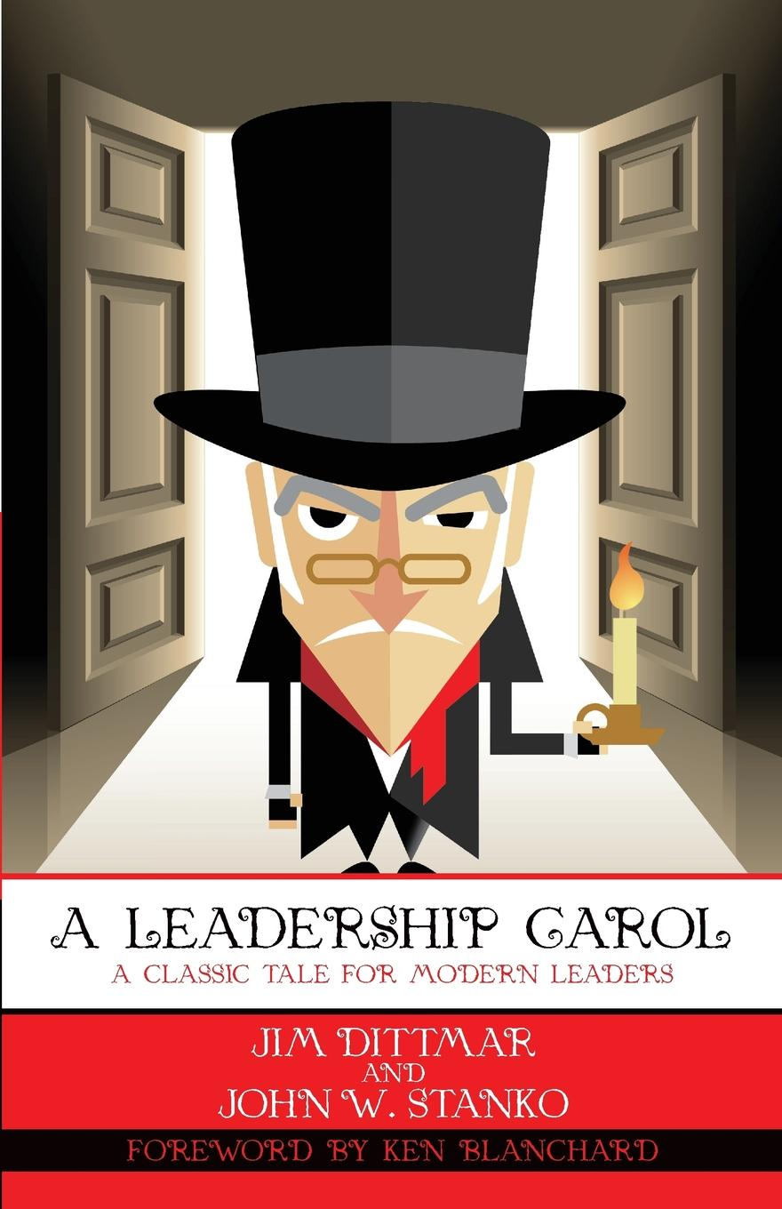 Фото - Dittmar Jim, Stanko W John A Leadership Carol. A Classic Tale for Modern Leaders carol sanford the responsible entrepreneur four game changing archetypes for founders leaders and impact investors