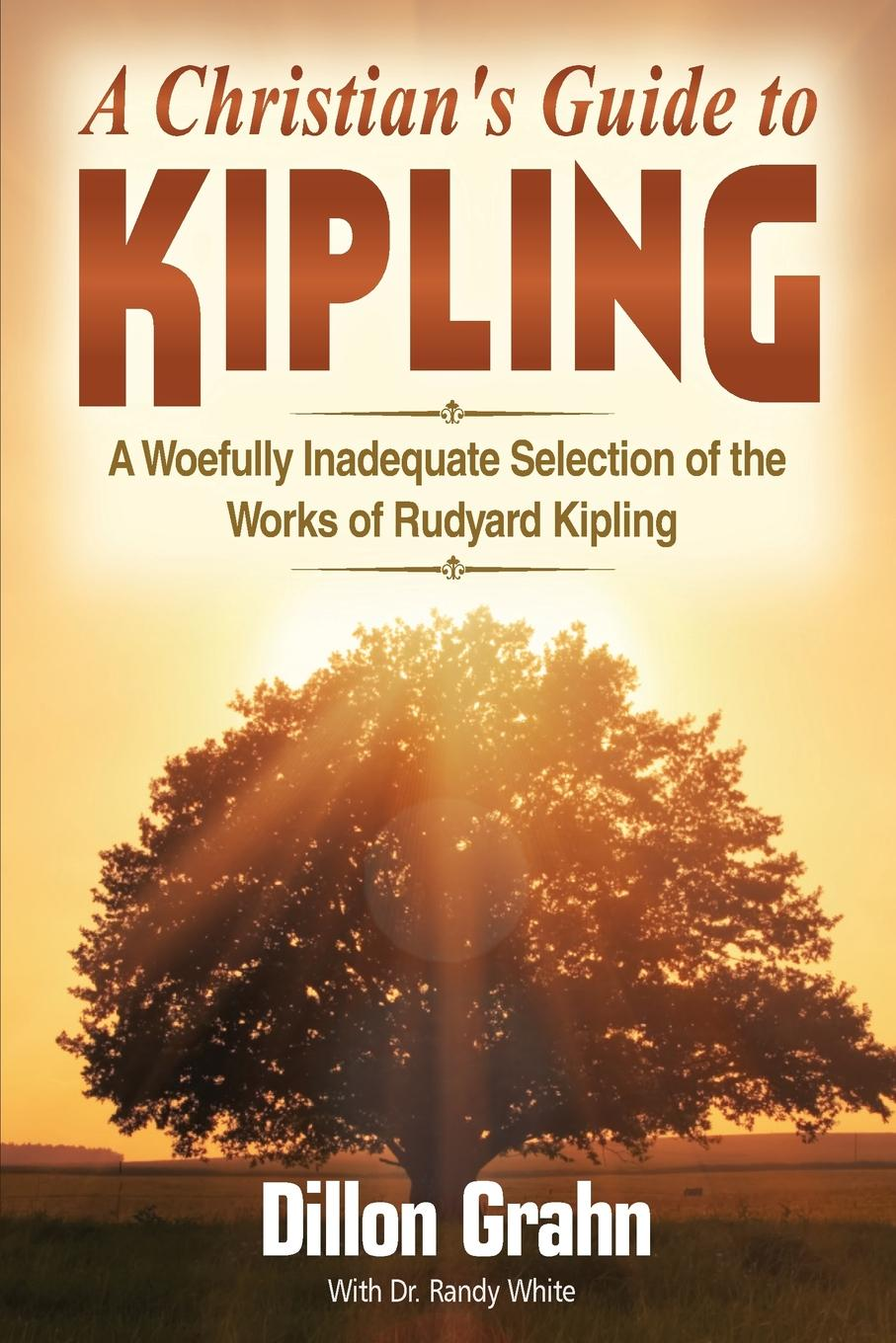 Dillon Grahn, Randy White Kipling for Christians. A woefully inadequate selection of the works of Rudyard Kipling цена