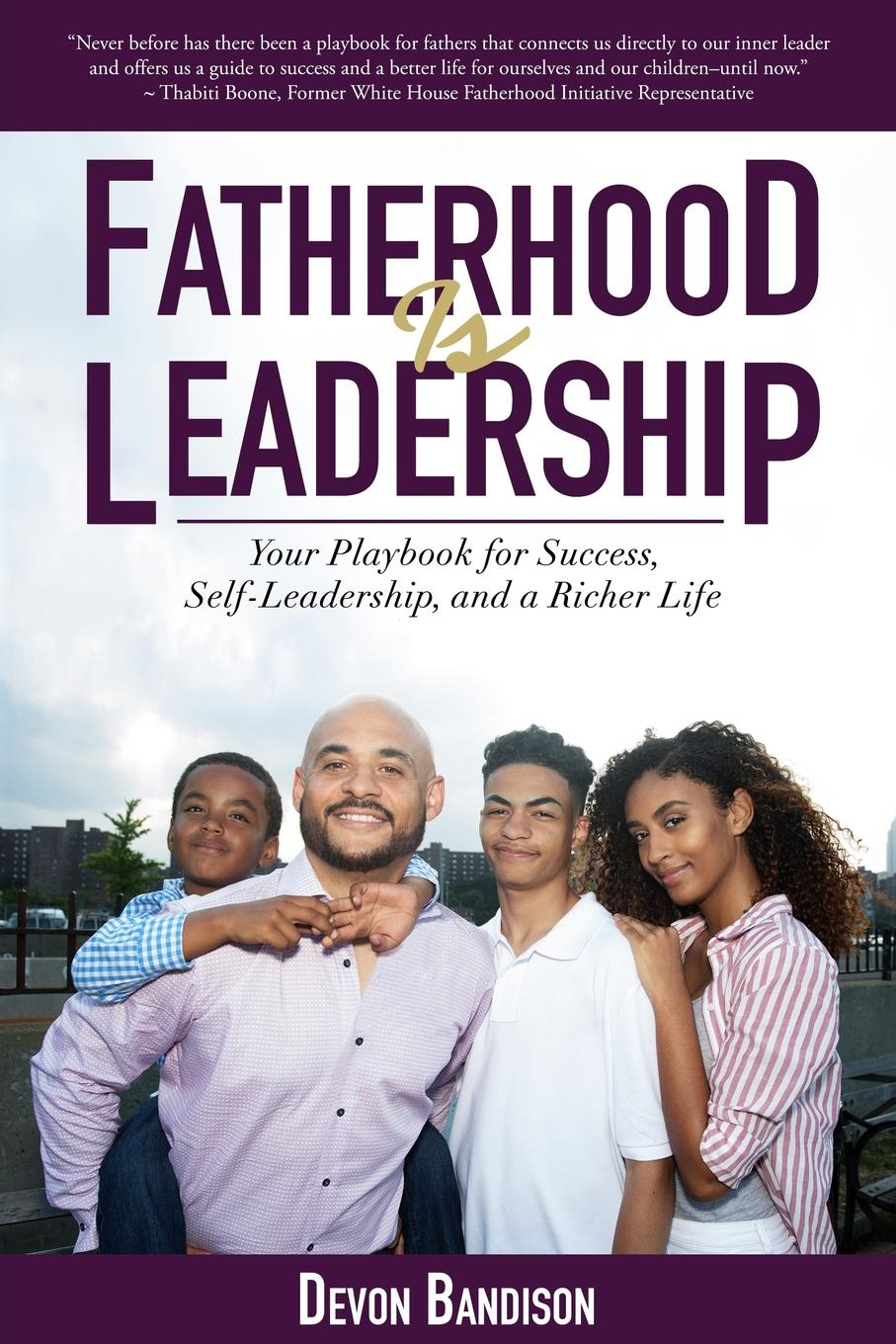 Devon Bandison Fatherhood Is Leadership. Your Playbook for Success, Self-Leadership, and a Richer Life devon bandison fatherhood is leadership your playbook for success self leadership and a richer life