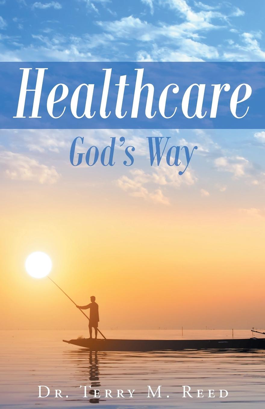 Dr. Terry M. Reed Healthcare.GOD.s Way god is at work