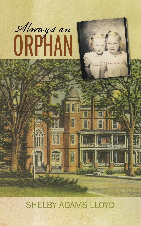 Adams Lloyd Shelby Always an Orphan a case study of orphanage experience