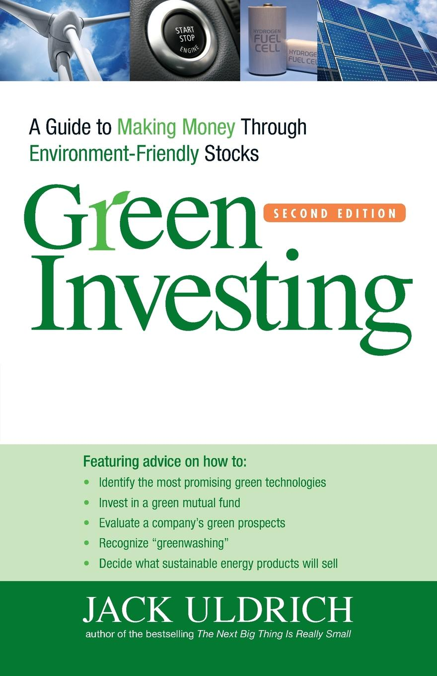 Jack Uldrich Green Investing. A Guide to Making Money Through Environment-Friendly Stocks charles green h the trusted advisor fieldbook a comprehensive toolkit for leading with trust