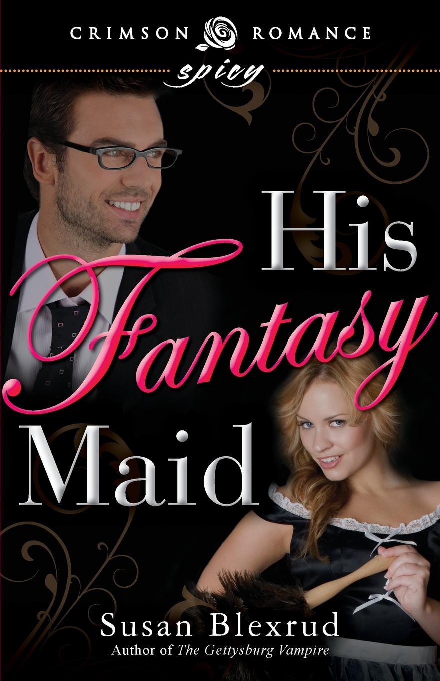 Susan Blexrud His Fantasy Maid mitchell f the maid s room