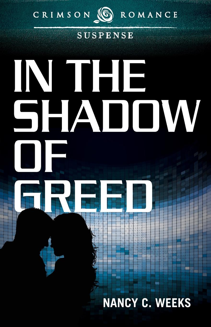 Nancy C. Weeks In the Shadow of Greed sarah westleigh the impossible earl