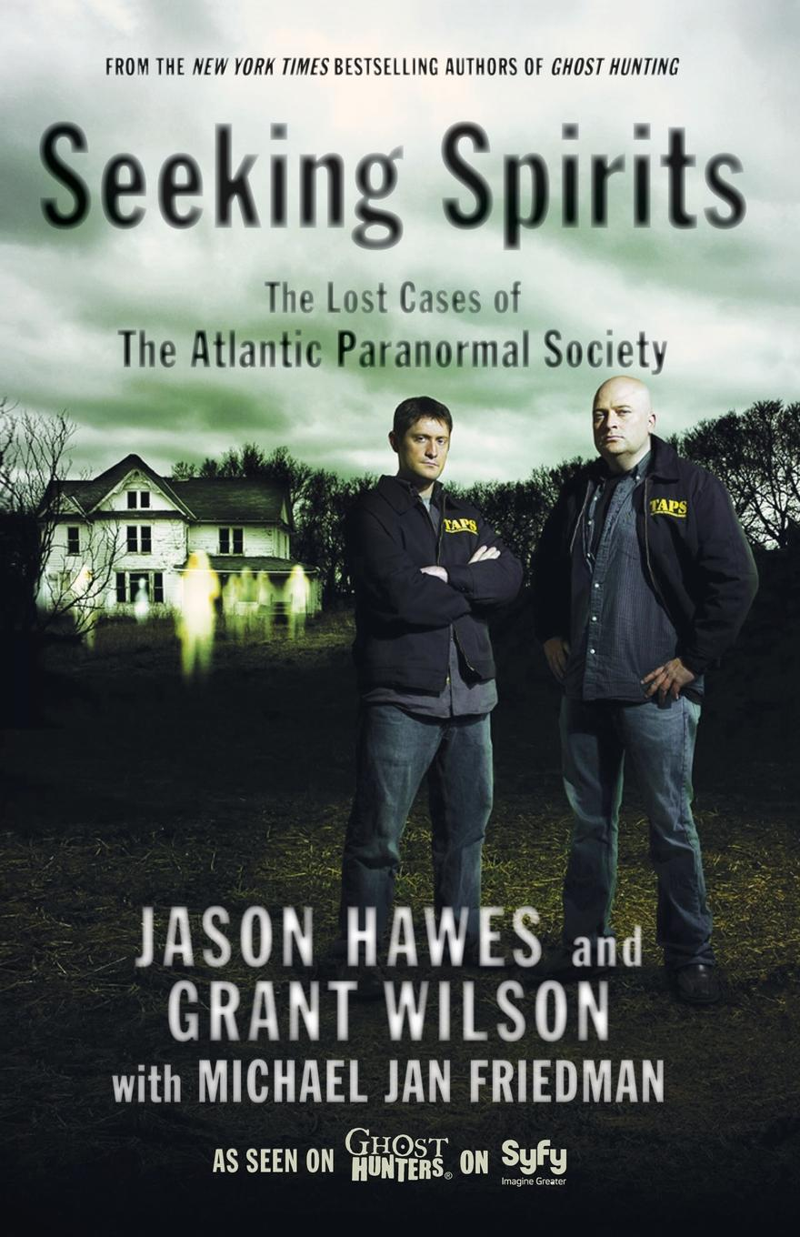 Jason Hawes, Grant Wilson Seeking Spirits. The Lost Cases of the Atlantic Paranormal Society the ghost sitter