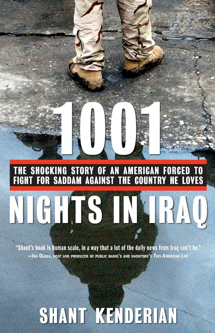 Shant Kenderian 1001 Nights in Iraq. The Shocking Story of an American Forced to Fight for Saddam Against the Country He Loves стоимость
