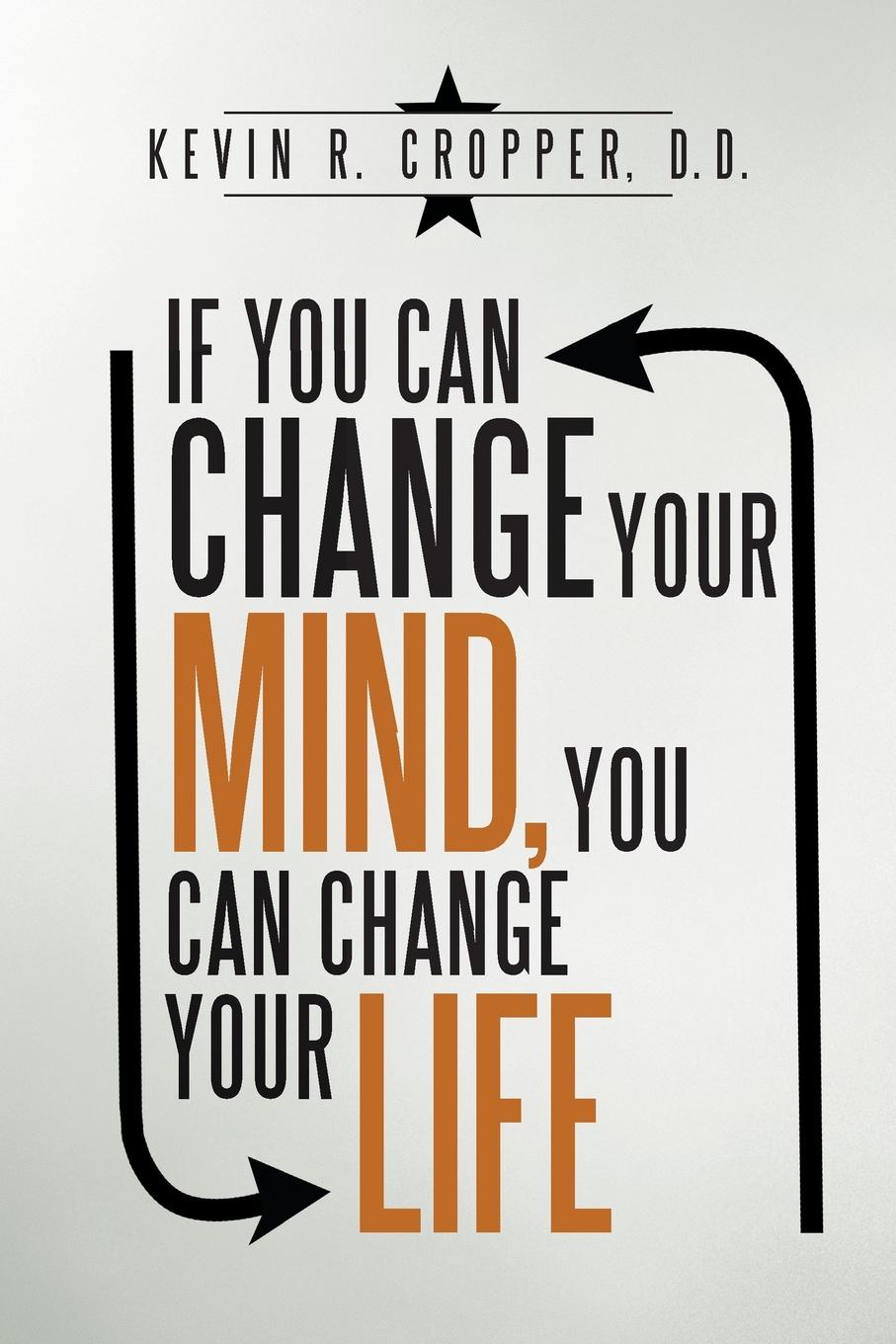 Kevin R. Cropper D.D. If You Can Change Your Mind, You Can Change Your Life. kevin r foley iwawo discovering and loving your life journey