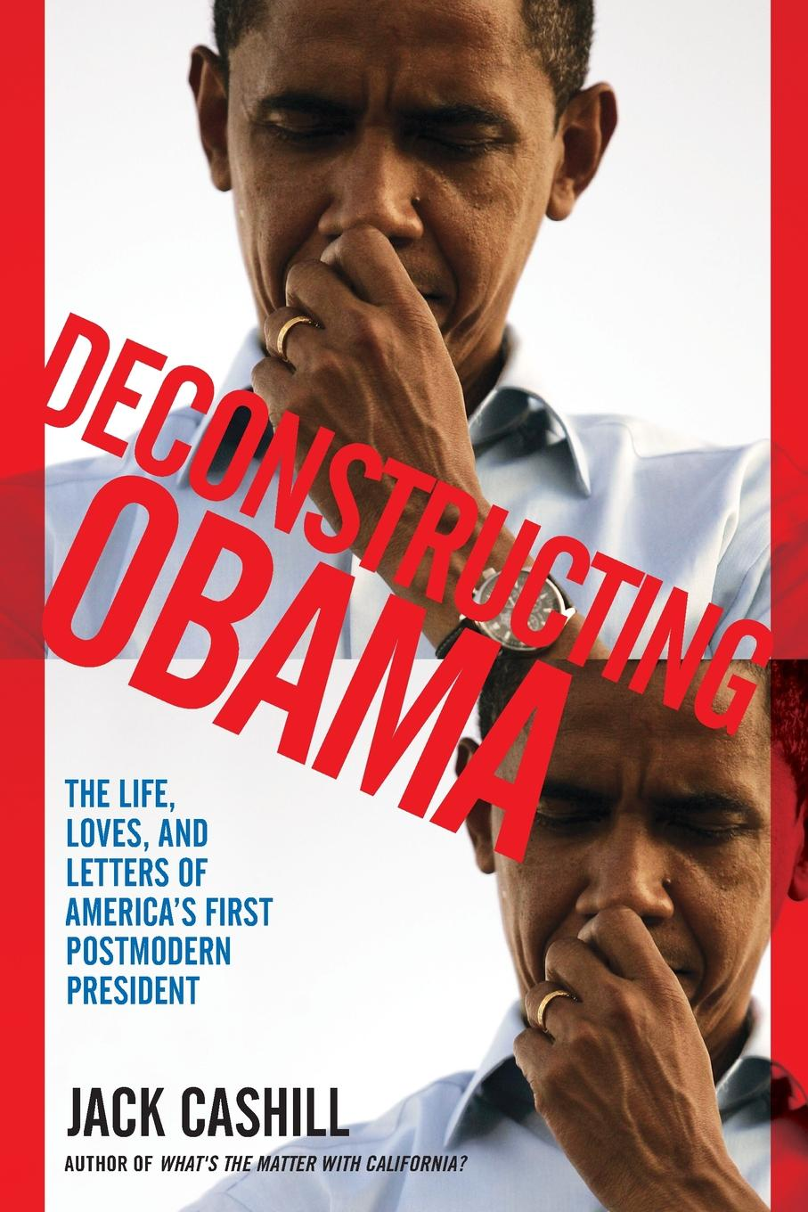 Jack Cashill Deconstructing Obama. The Life, Loves, and Letters of America.s First Postmodern President barack obama