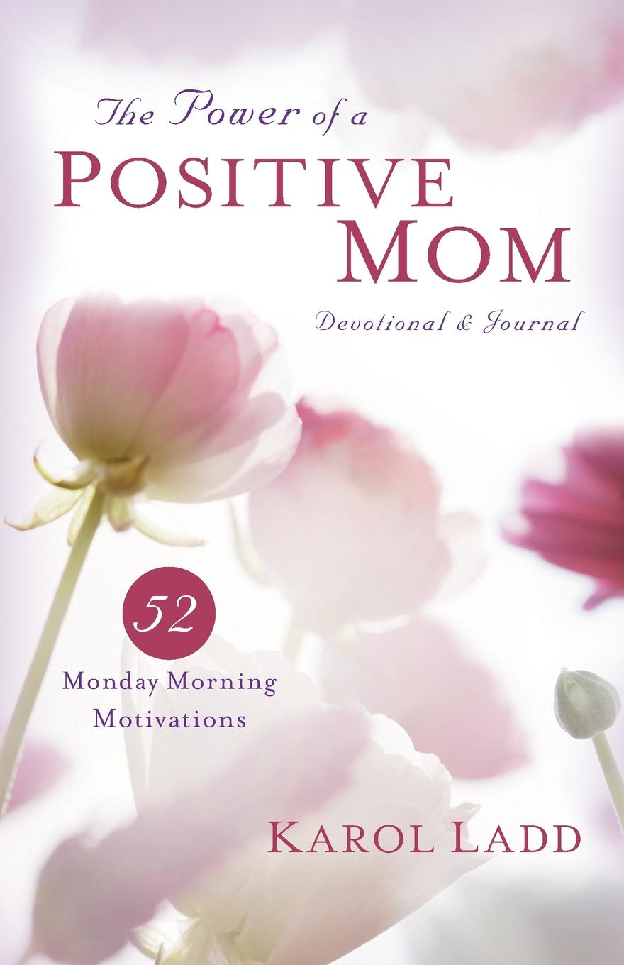 Karol Ladd Power of a Positive Mom Devotional . Journal. 52 Monday Morning Motivations travis monday help yourself to god s help