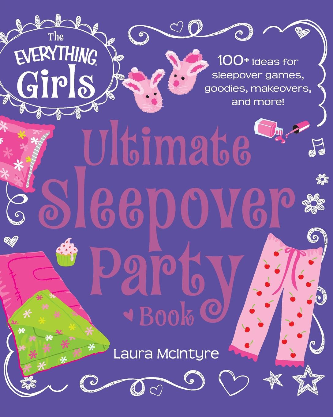 Laura McIntyre The Everything Girls Ultimate Sleepover Party Book steve slavin all the math you ll ever need a self teaching guide