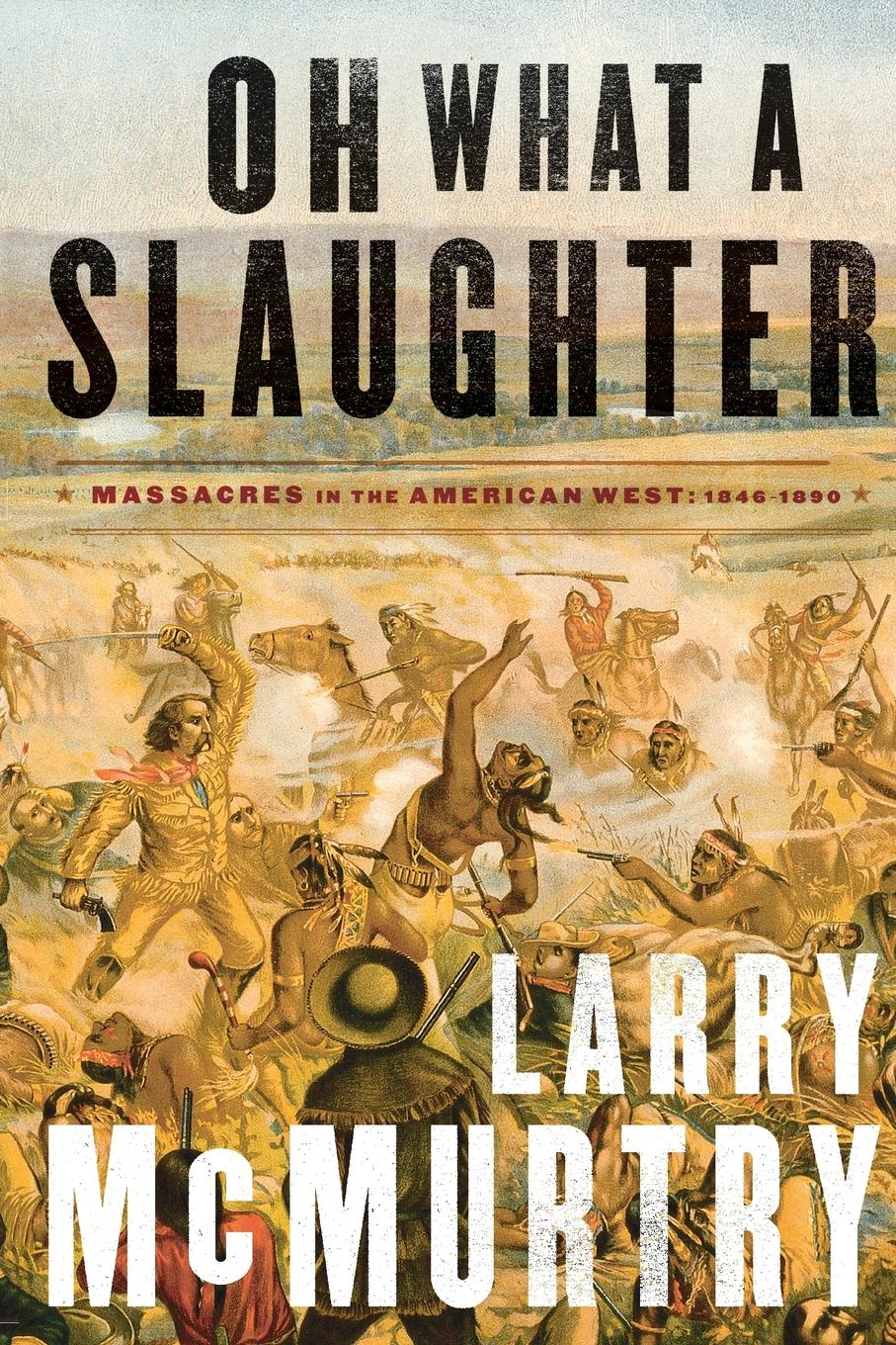Larry McMurtry Oh What a Slaughter. Massacres in the American West: 1846--1890 marked in ink