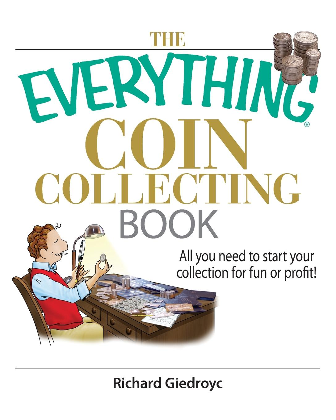 Richard Giedroyc The Everything Coin Collecting Book. All You Need to Start Your Collection for Fun or Profit. steve slavin all the math you ll ever need a self teaching guide