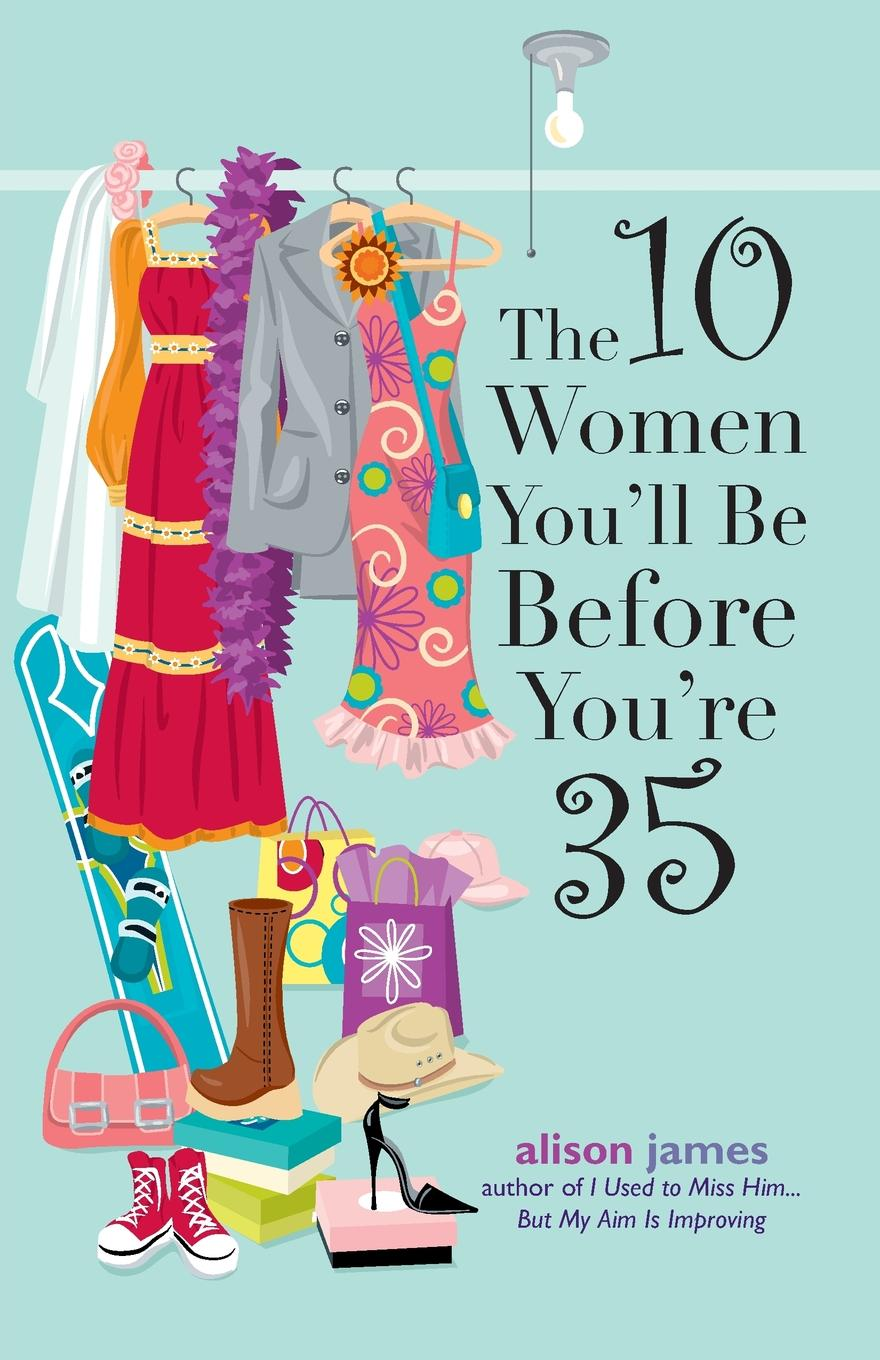 Alison James The 10 Women You.ll Be Before You.re 35 kevin mccoy в программе you re woman