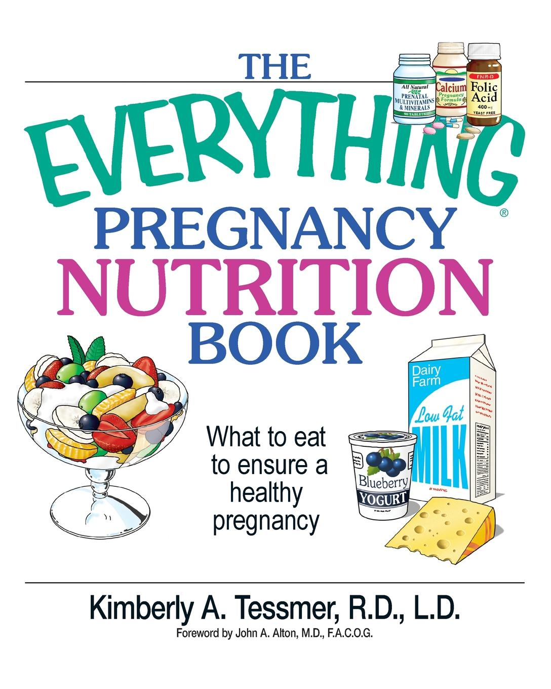Kimberly A. Tessmer, Tessmer The Everything Pregnancy Nutrition Book. What to Eat to Ensure a Healthy Pregnancy alan greene feeding baby green the earth friendly program for healthy safe nutrition during pregnancy childhood and beyond