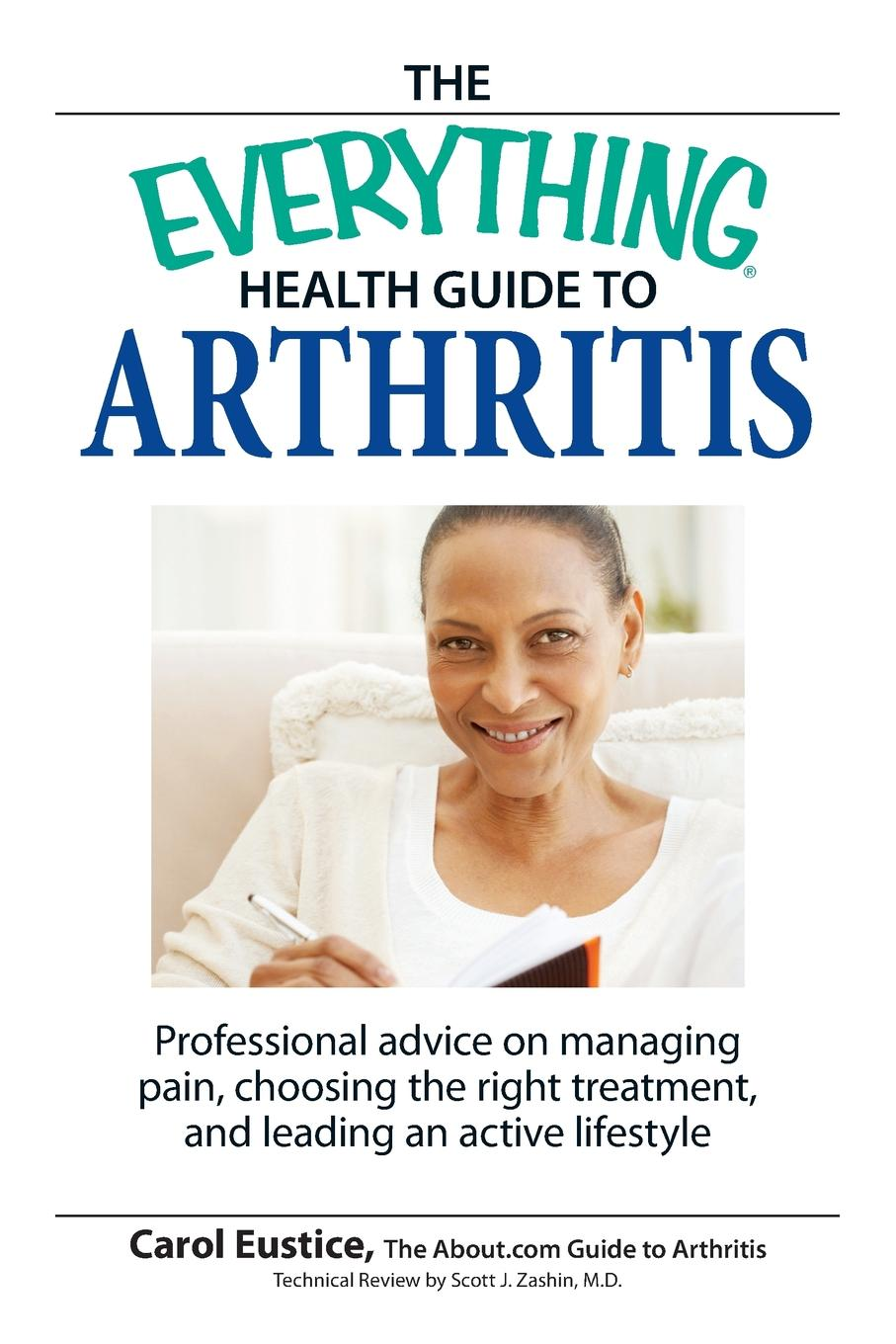 Carol Eustice The Everything Health Guide to Arthritis. Professional Advice on Managing Pain, Choosing the Right Treatment, and Leading an Active Lifestyle 100% positive health glucosamine chondroitin sulfate high strength joint support pain relaxation