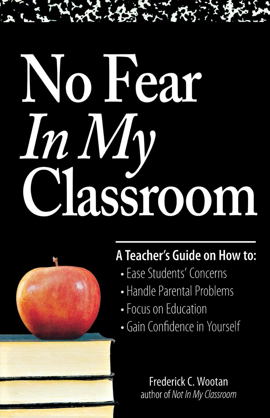 Frederick C. Wootan No Fear in My Classroom. A Teacher.s Guide on How to Ease Student Concerns, Handle Parental Problems, Focus on Education and Gain Confidence in 20pcs lot tps61221dckr tps61221