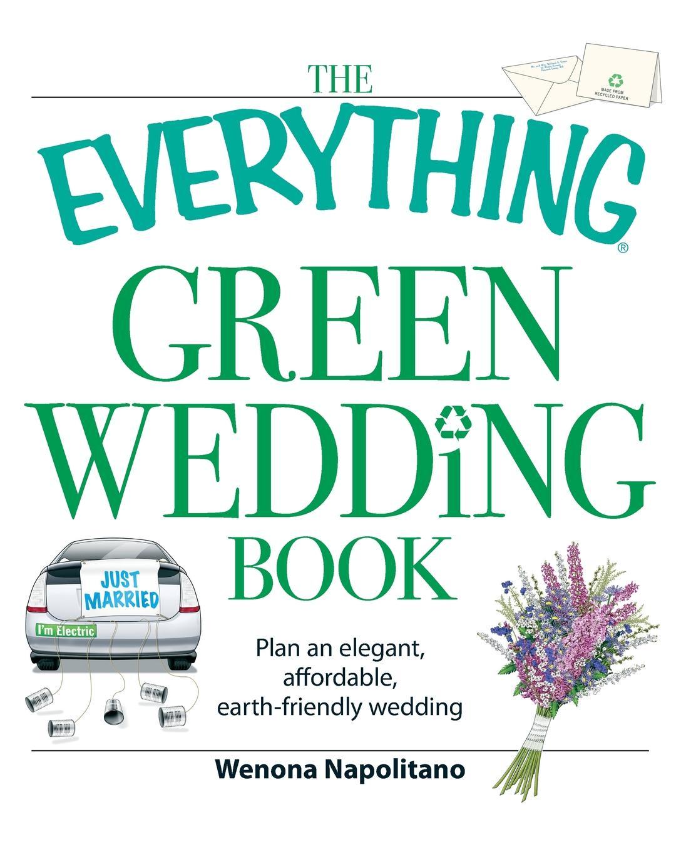 Wenona Napolitano The Everything Green Wedding Book. Plan an Elegant, Affordable, Earth-Friendly Wedding the wedding dress