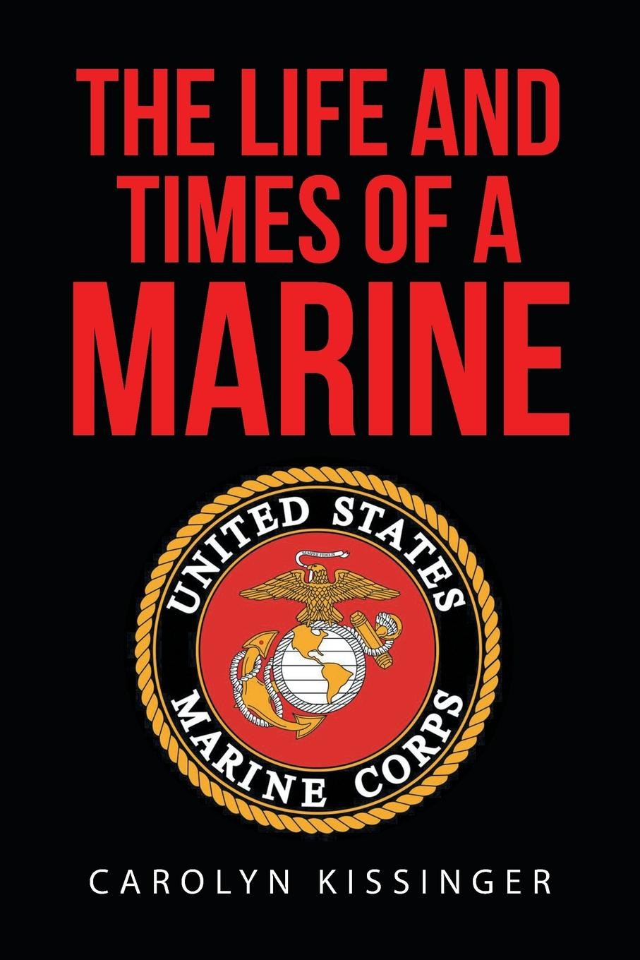Carolyn Kissinger The Life and Times of a Marine kissinger