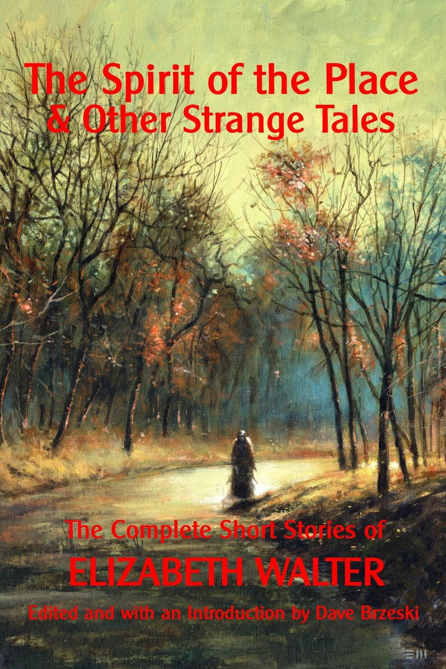 Elizabeth Walter The Spirit of the Place And Other Strange Tales. The Complete Short Stories of Elizabeth Walter baring gould sabine freaks of fanaticism and other strange events