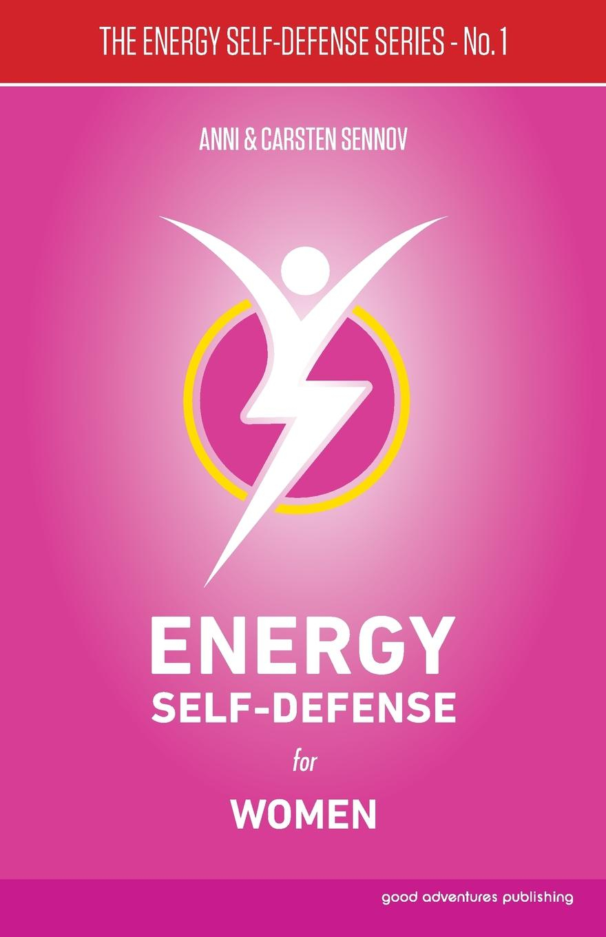 Anni Sennov, Carsten Sennov Energy Self-Defense for Women ken blanchard the energy bus 10 rules to fuel your life work and team with positive energy