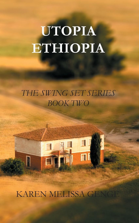 Karen Melissa Genge Utopia Ethiopia. The Swing Set Series Book Two стоимость