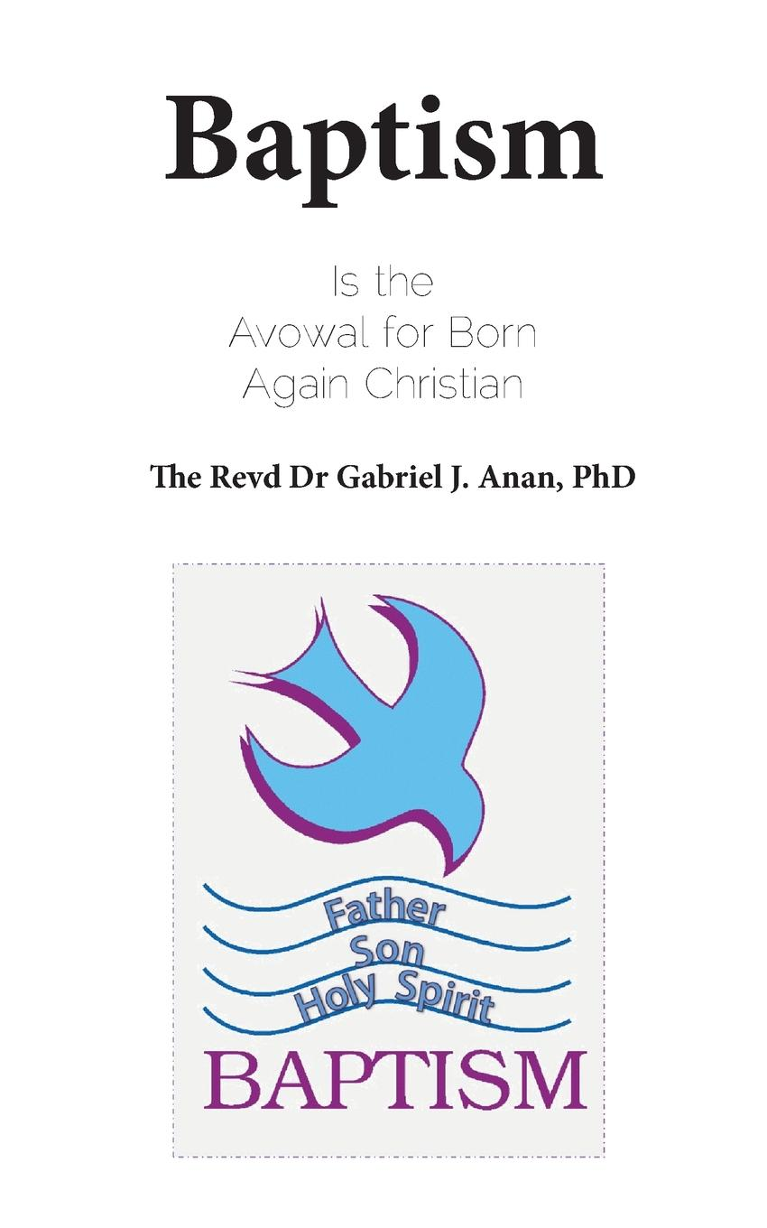 Dr Gabriel J. Anan Baptism. Is the Avowal for Born Again Christian anthony g reddie is god colour blind insight from black theology for christian ministry