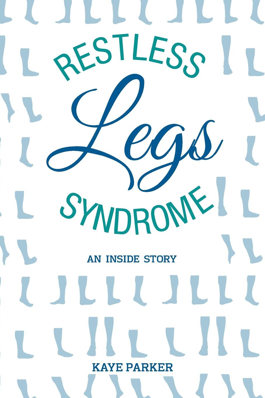 Kaye Parker Restless Legs Syndrome. .An Inside Story. xenia shantceva aksinia restless legs syndrome