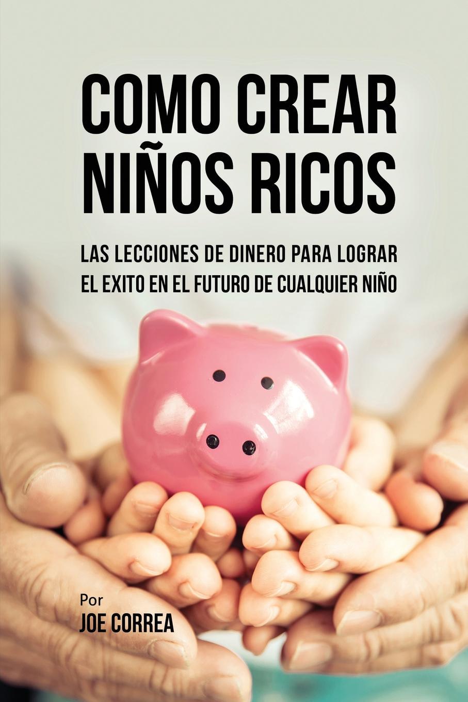 Joe Correa Como Crear Ninos Ricos. Las Lecciones De Dinero Para Lograr el Exito en el Futuro De Cualquier Nino dinero novela grafica
