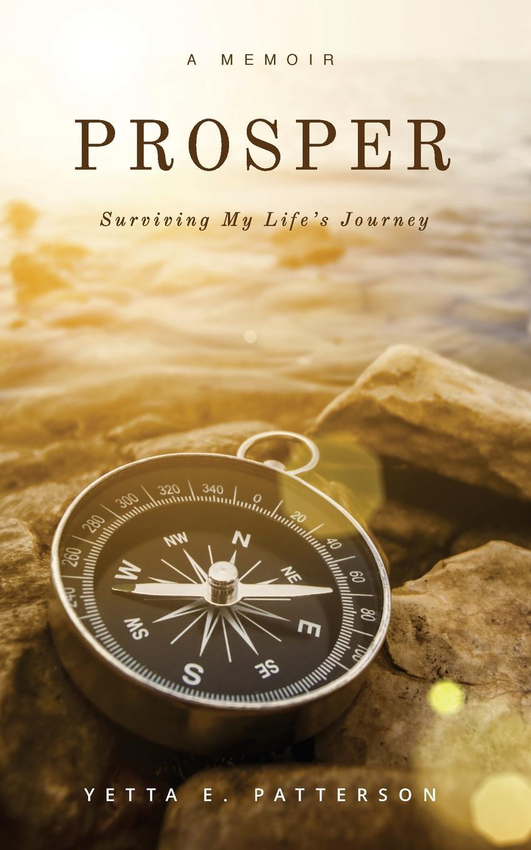 Yetta E. Patterson PROSPER, Surviving My Life.s Journey my place