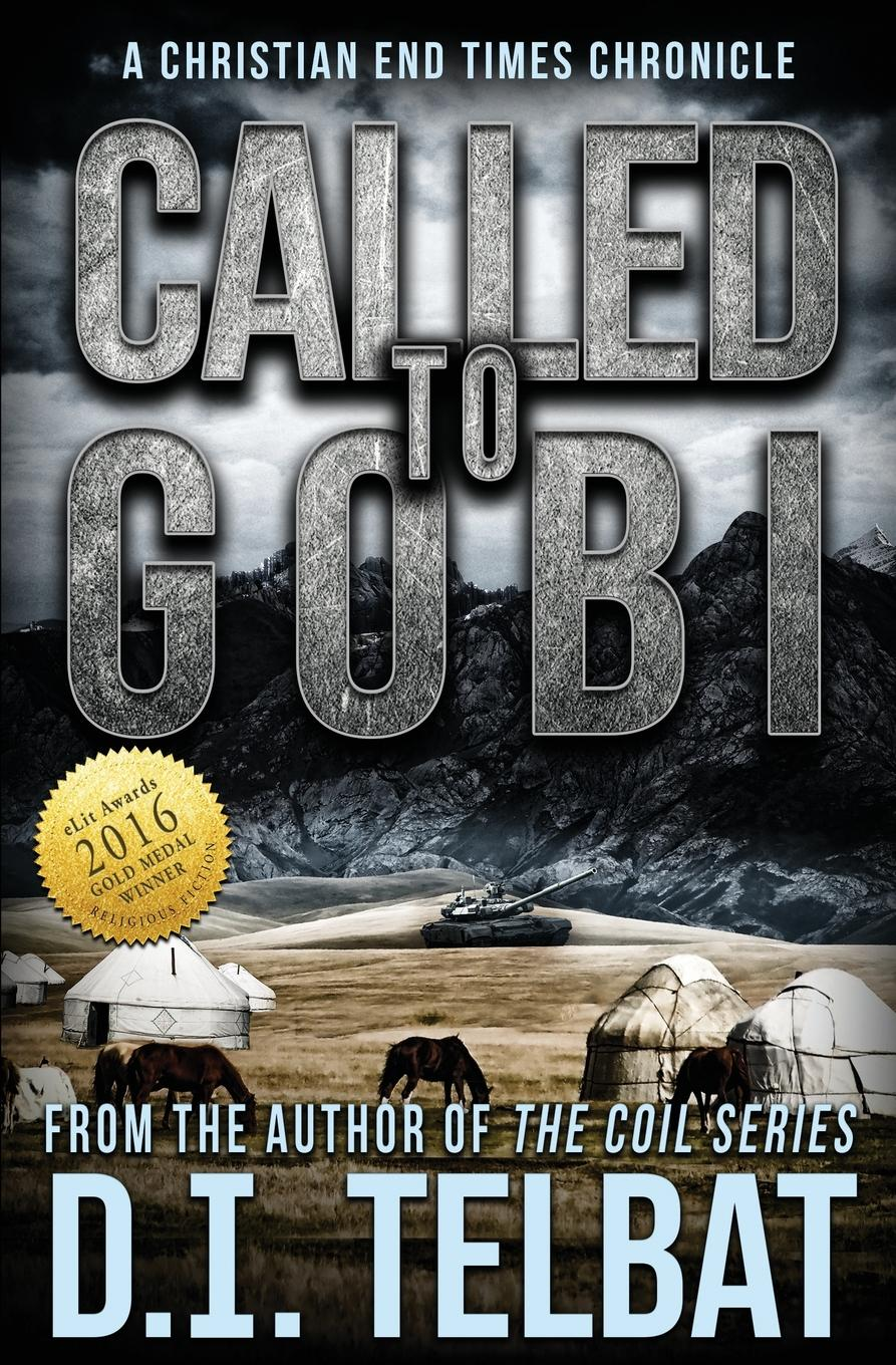 D. I. Telbat Called To Gobi. A Christian End Times Chronicle gobi